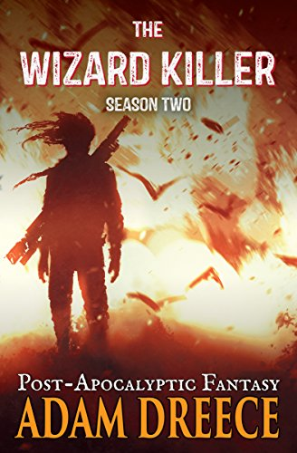 The Wizard Killer – Season Two: A Thrilling Post-Apocalyptic Fantasy Adventure