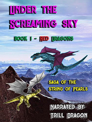 Under The Screaming Sky: Book 1 Red Dragons ( Saga of The String of Pearls)