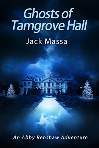 Ghosts of Tamgrove Hall (The Abby Renshaw Adventures Book 2)