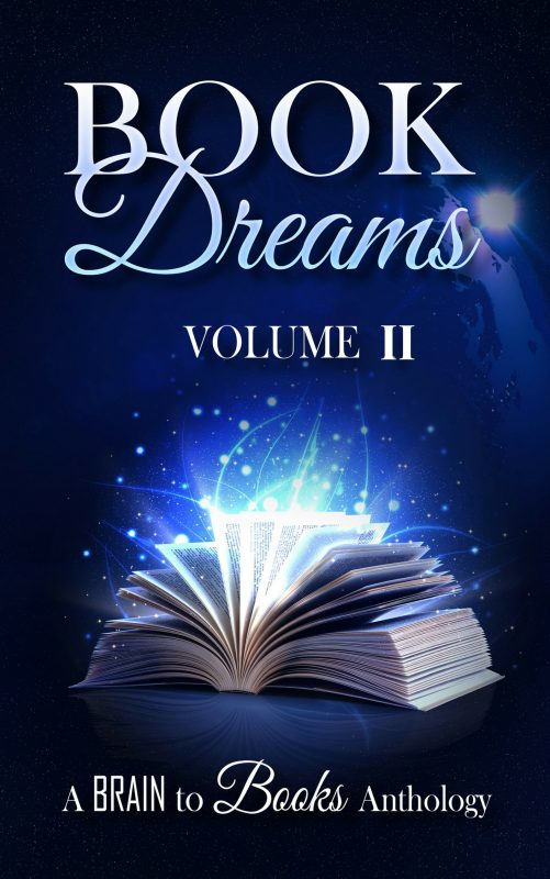 Book Dreams Volume #2 (Brain to Books Anthology)